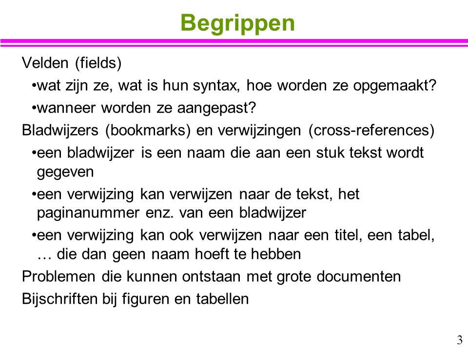 3 Begrippen Velden (fields) wat zijn ze, wat is hun syntax, hoe worden ze opgemaakt? wanneer worden ze aangepast? Bladwijzers (bookmarks) en verwijzin
