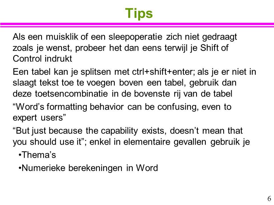 6 Tips Als een muisklik of een sleepoperatie zich niet gedraagt zoals je wenst, probeer het dan eens terwijl je Shift of Control indrukt Een tabel kan