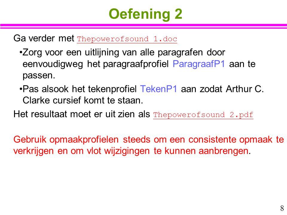 8 Oefening 2 Ga verder met Thepowerofsound_1.doc Thepowerofsound_1.doc Zorg voor een uitlijning van alle paragrafen door eenvoudigweg het paragraafpro