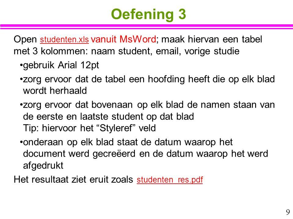 9 Oefening 3 Open studenten.xls vanuit MsWord; maak hiervan een tabel met 3 kolommen: naam student, email, vorige studie studenten.xls gebruik Arial 1