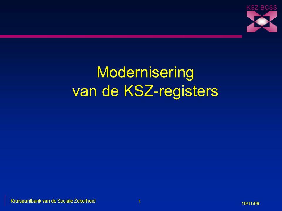 2 Kruispuntbank van de Sociale Zekerheid 19/11/09 KSZ-BCSS Doel van de modernisering n Mede op vraag van de instellingen van Sociale Zekerheid is de Kruispuntbank bezig met de ontwikkeling van een belangrijk project rond de modernisering van de registers.