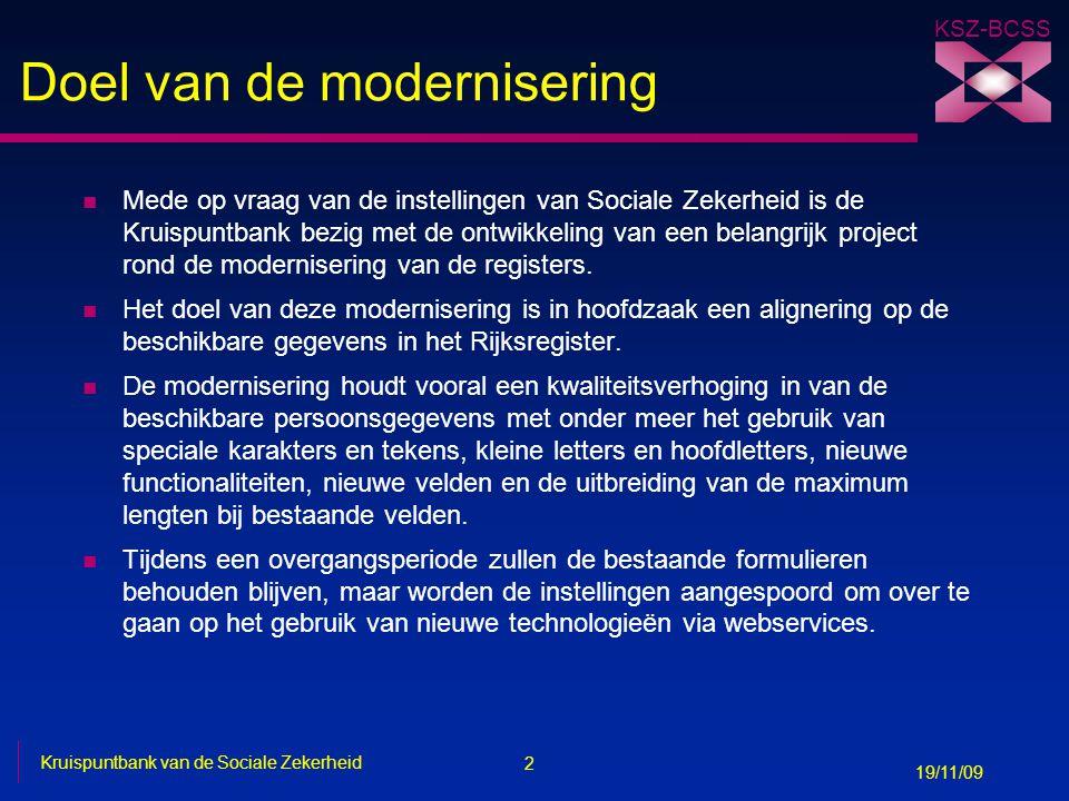 2 Kruispuntbank van de Sociale Zekerheid 19/11/09 KSZ-BCSS Doel van de modernisering n Mede op vraag van de instellingen van Sociale Zekerheid is de K