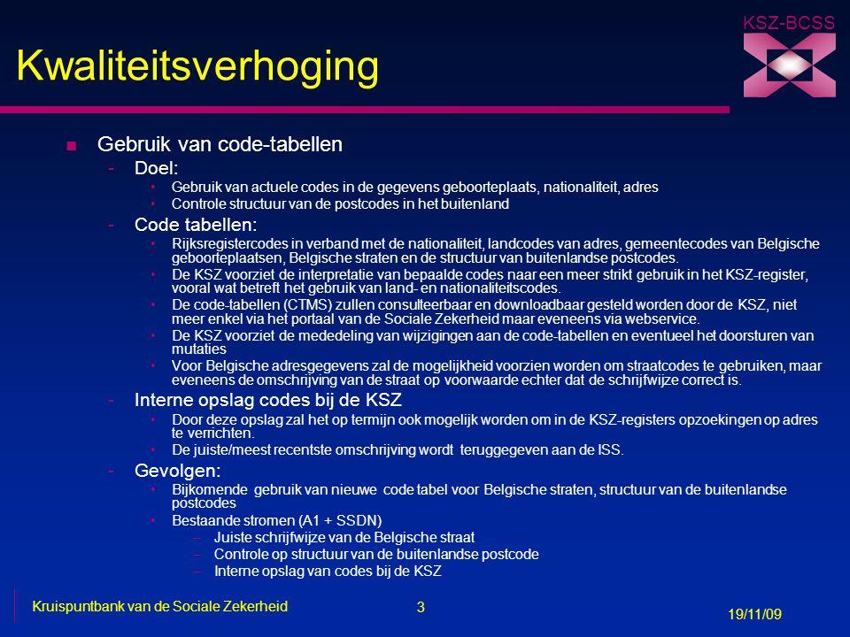 3 Kruispuntbank van de Sociale Zekerheid 19/11/09 KSZ-BCSS Kwaliteitsverhoging n Gebruik van code-tabellen -Doel: Gebruik van actuele codes in de gege