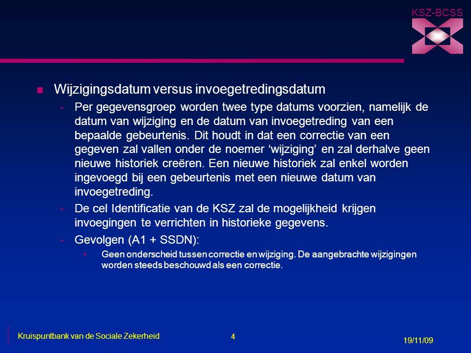 4 Kruispuntbank van de Sociale Zekerheid 19/11/09 KSZ-BCSS n Wijzigingsdatum versus invoegetredingsdatum -Per gegevensgroep worden twee type datums vo