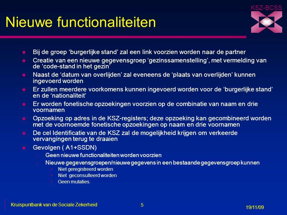 5 Kruispuntbank van de Sociale Zekerheid 19/11/09 KSZ-BCSS Nieuwe functionaliteiten n Bij de groep 'burgerlijke stand' zal een link voorzien worden na