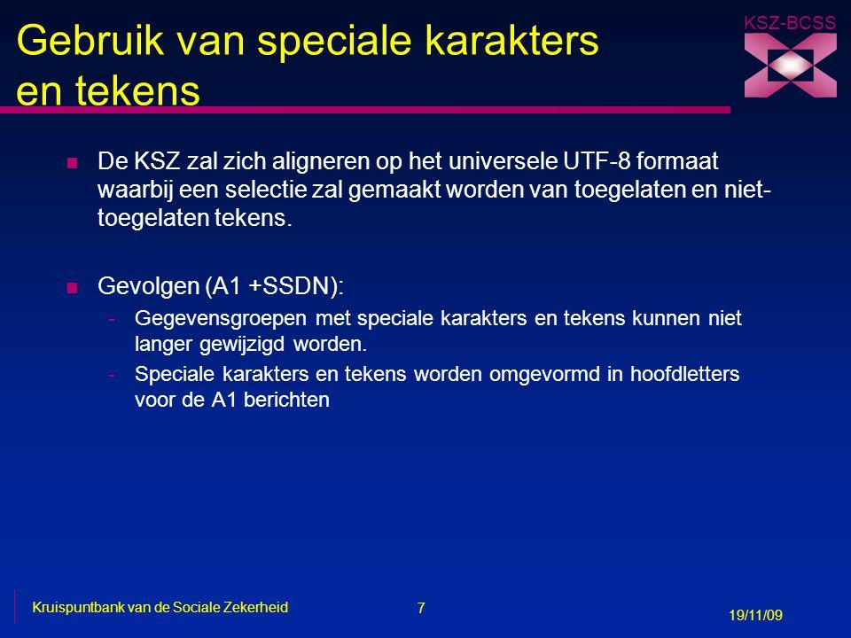 7 Kruispuntbank van de Sociale Zekerheid 19/11/09 KSZ-BCSS Gebruik van speciale karakters en tekens n De KSZ zal zich aligneren op het universele UTF-