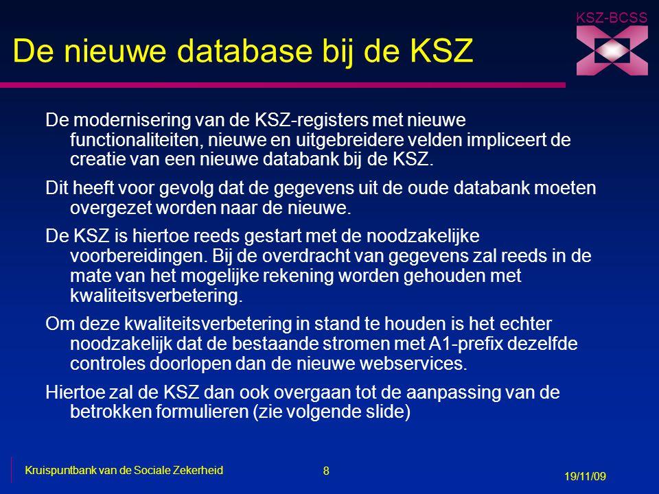 8 Kruispuntbank van de Sociale Zekerheid 19/11/09 KSZ-BCSS De nieuwe database bij de KSZ De modernisering van de KSZ-registers met nieuwe functionalit