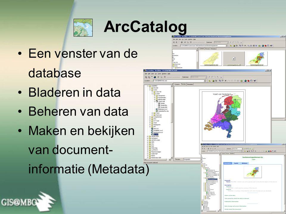 ArcCatalog Een venster van de database Bladeren in data Beheren van data Maken en bekijken van document- informatie (Metadata)
