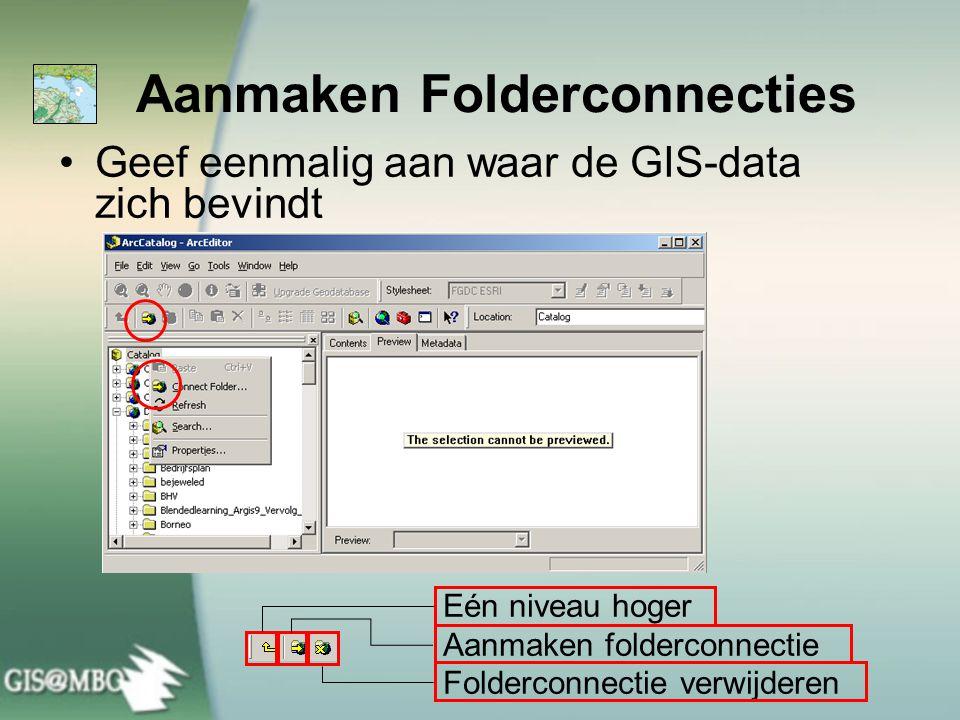 Aanmaken Folderconnecties Geef eenmalig aan waar de GIS-data zich bevindt Eén niveau hoger Aanmaken folderconnectie Folderconnectie verwijderen