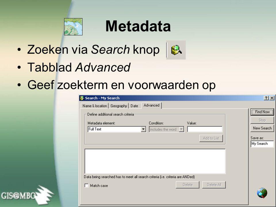 Metadata Zoeken via Search knop Tabblad Advanced Geef zoekterm en voorwaarden op