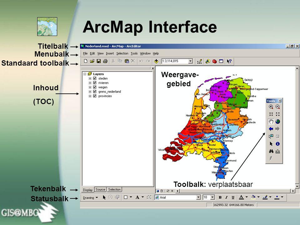 ArcMap Interface Weergave- gebied Toolbalk: verplaatsbaar Inhoud (TOC) Tekenbalk Statusbalk Standaard toolbalk Menubalk Titelbalk