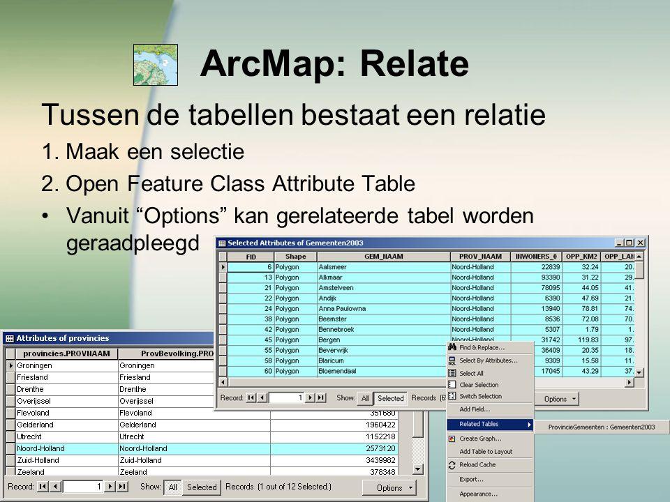 """ArcMap: Relate Tussen de tabellen bestaat een relatie 1. Maak een selectie 2. Open Feature Class Attribute Table Vanuit """"Options"""" kan gerelateerde tab"""