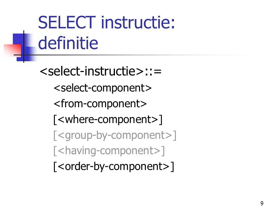 10 SELECT instructie: voorbeeld SELECT PNAAM, LEEFTIJD [kolom(men)] FROM PATIENT [tabel(len)] WHERE LEEFTIJD > 50; [voorwaarde voor rij]