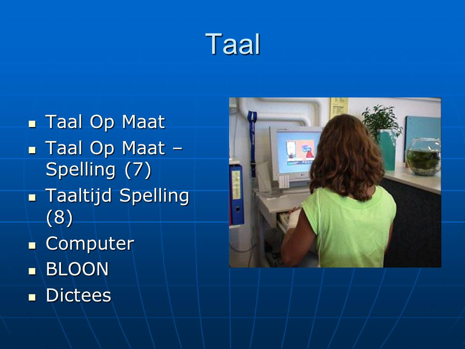 Taal Taal Op Maat Taal Op Maat Taal Op Maat – Spelling (7) Taal Op Maat – Spelling (7) Taaltijd Spelling (8) Taaltijd Spelling (8) Computer Computer B