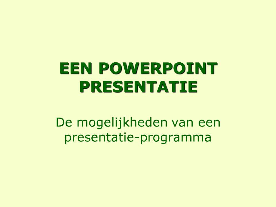 EEN POWERPOINT PRESENTATIE De mogelijkheden van een presentatie-programma