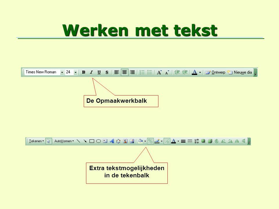 Werken met tekst De Opmaakwerkbalk Extra tekstmogelijkheden in de tekenbalk