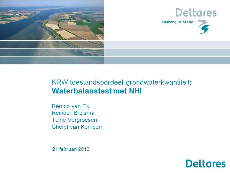 15 juli 2014 KRW toestandsoordeel grondwaterkwantiteit: Waterbalanstest met NHI Remco van Ek Reinder Brolsma Toine Vergroesen Cheryl van Kempen 21 feb
