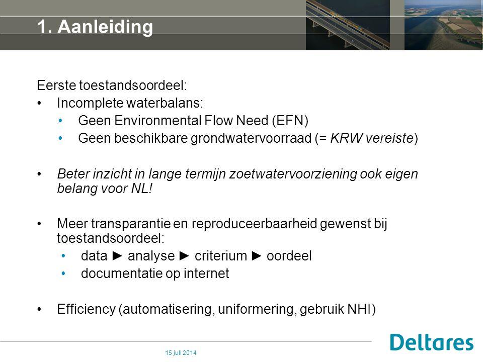 15 juli 2014 1. Aanleiding Eerste toestandsoordeel: Incomplete waterbalans: Geen Environmental Flow Need (EFN) Geen beschikbare grondwatervoorraad (=