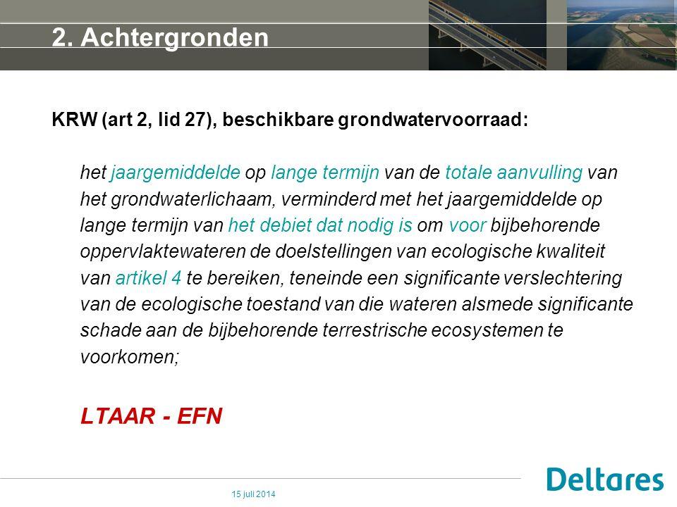 15 juli 2014 2. Achtergronden KRW (art 2, lid 27), beschikbare grondwatervoorraad: het jaargemiddelde op lange termijn van de totale aanvulling van he