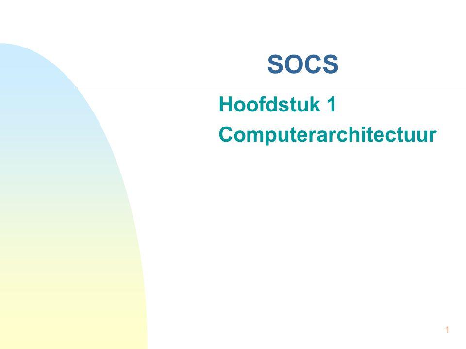 1 SOCS Hoofdstuk 1 Computerarchitectuur