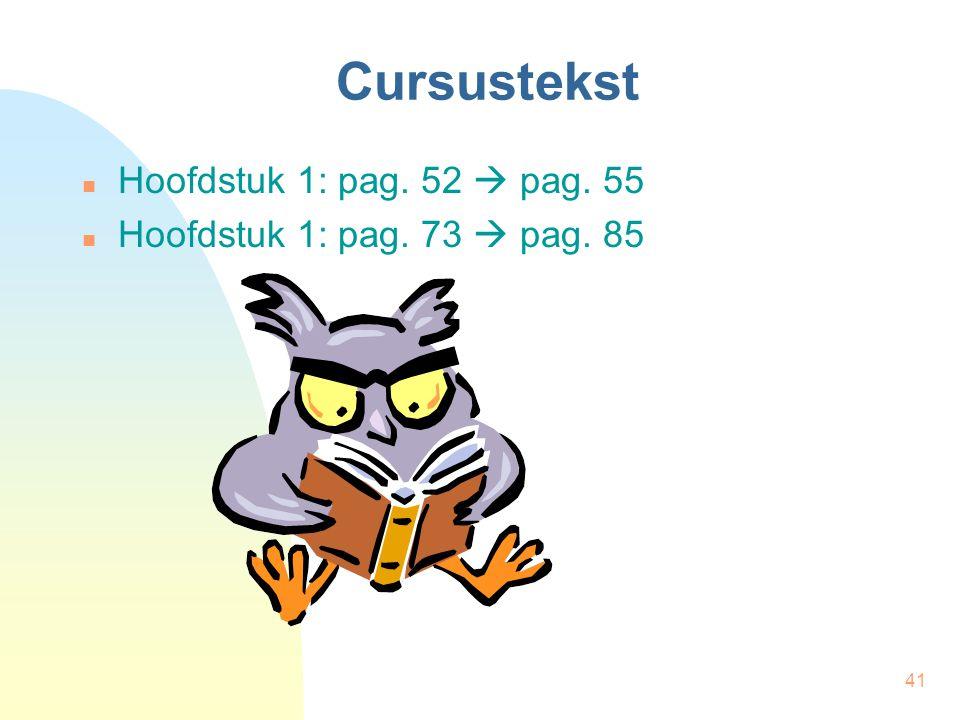 41 Cursustekst Hoofdstuk 1: pag. 52  pag. 55 Hoofdstuk 1: pag. 73  pag. 85