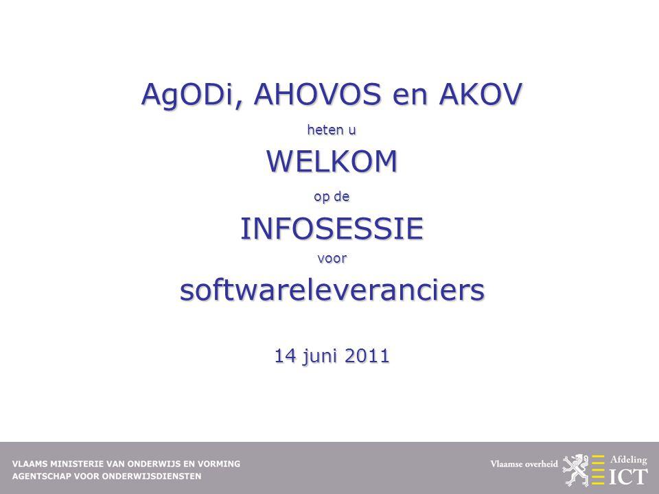AgODi, AHOVOS en AKOV heten u WELKOM op de INFOSESSIE voor softwareleveranciers 14 juni 2011