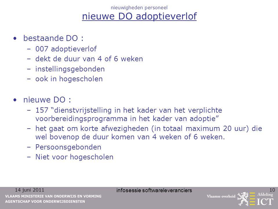 14 juni 2011 infosessie softwareleveranciers 10 nieuwigheden personeel nieuwe DO adoptieverlof bestaande DO : –007 adoptieverlof –dekt de duur van 4 o