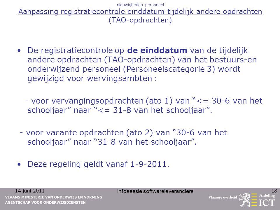 14 juni 2011 infosessie softwareleveranciers 18 nieuwigheden personeel Aanpassing registratiecontrole einddatum tijdelijk andere opdrachten (TAO-opdra