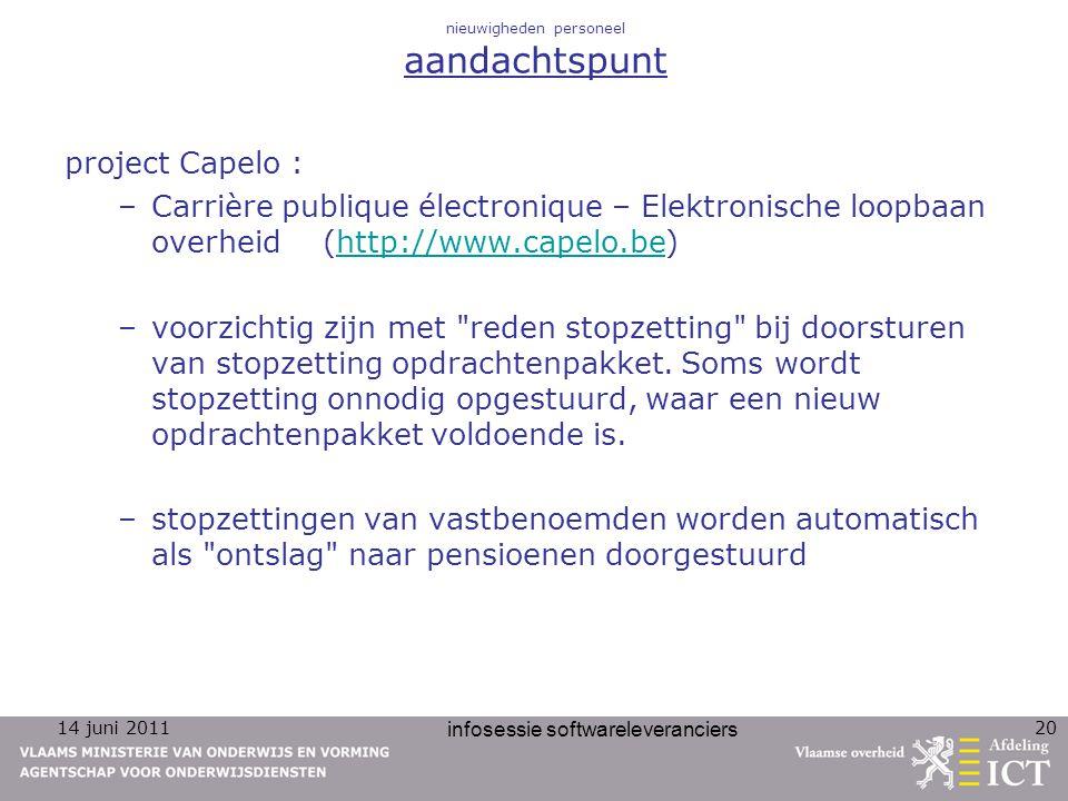 14 juni 2011 infosessie softwareleveranciers 20 nieuwigheden personeel aandachtspunt project Capelo : –Carrière publique électronique – Elektronische