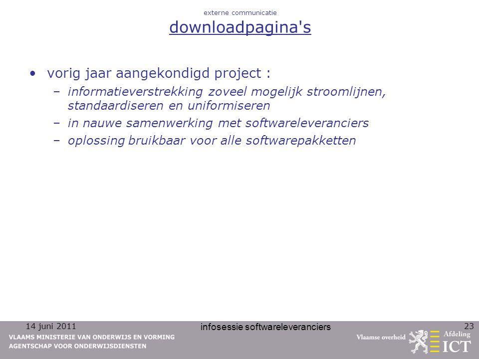 14 juni 2011 infosessie softwareleveranciers 23 externe communicatie downloadpagina's vorig jaar aangekondigd project : –informatieverstrekking zoveel