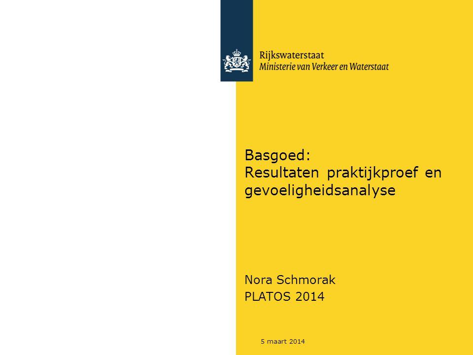 5 maart 2014 Basgoed: Resultaten praktijkproef en gevoeligheidsanalyse Nora Schmorak PLATOS 2014