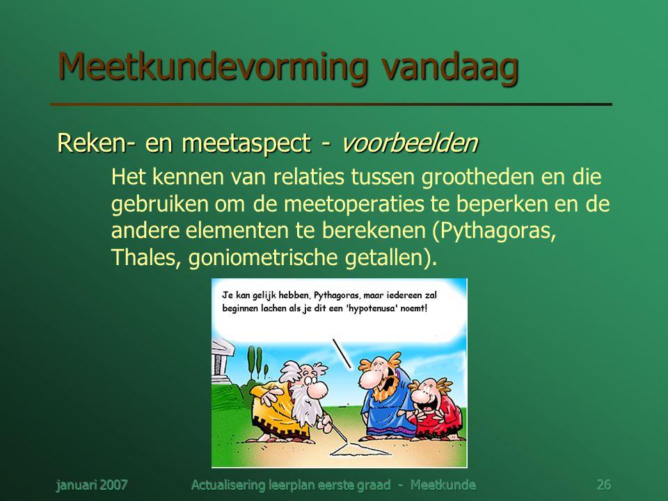 januari 2007Actualisering leerplan eerste graad - Meetkunde26 Meetkundevorming vandaag Reken- en meetaspect - voorbeelden Het kennen van relaties tuss