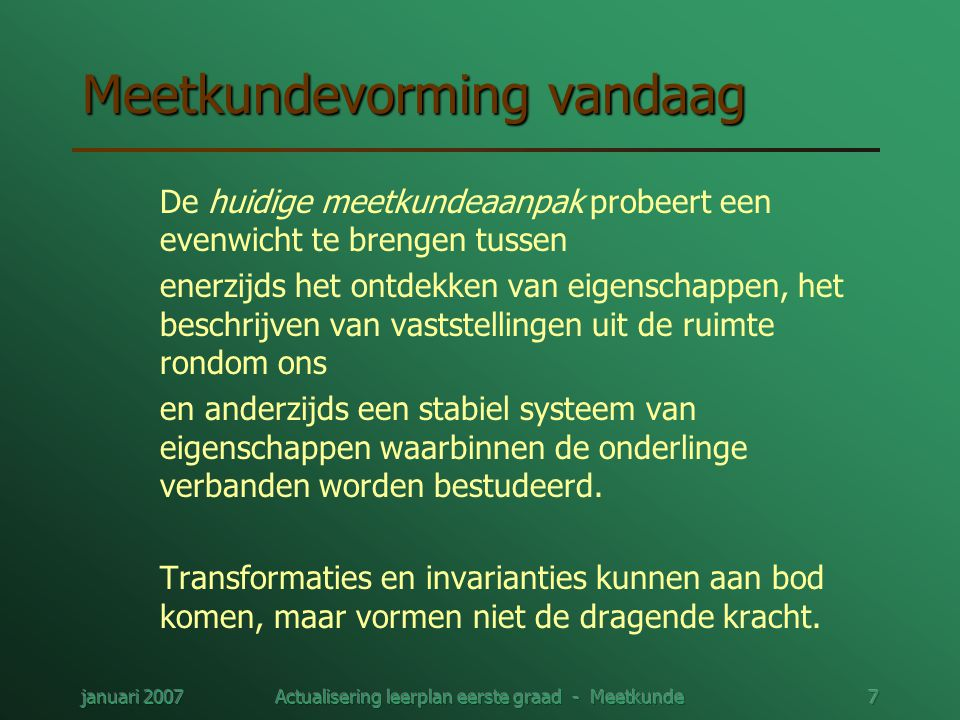 januari 2007Actualisering leerplan eerste graad - Meetkunde58 Metend rekenen in de basisschool Leerlijn ( doelstellingen MR16-MR28) Standaardmaateenheden kennen.