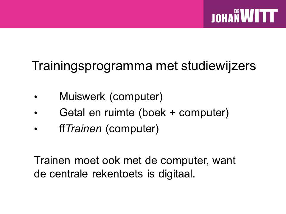 Trainingsprogramma met studiewijzers Muiswerk (computer) Getal en ruimte (boek + computer) ffTrainen (computer) Trainen moet ook met de computer, want de centrale rekentoets is digitaal.