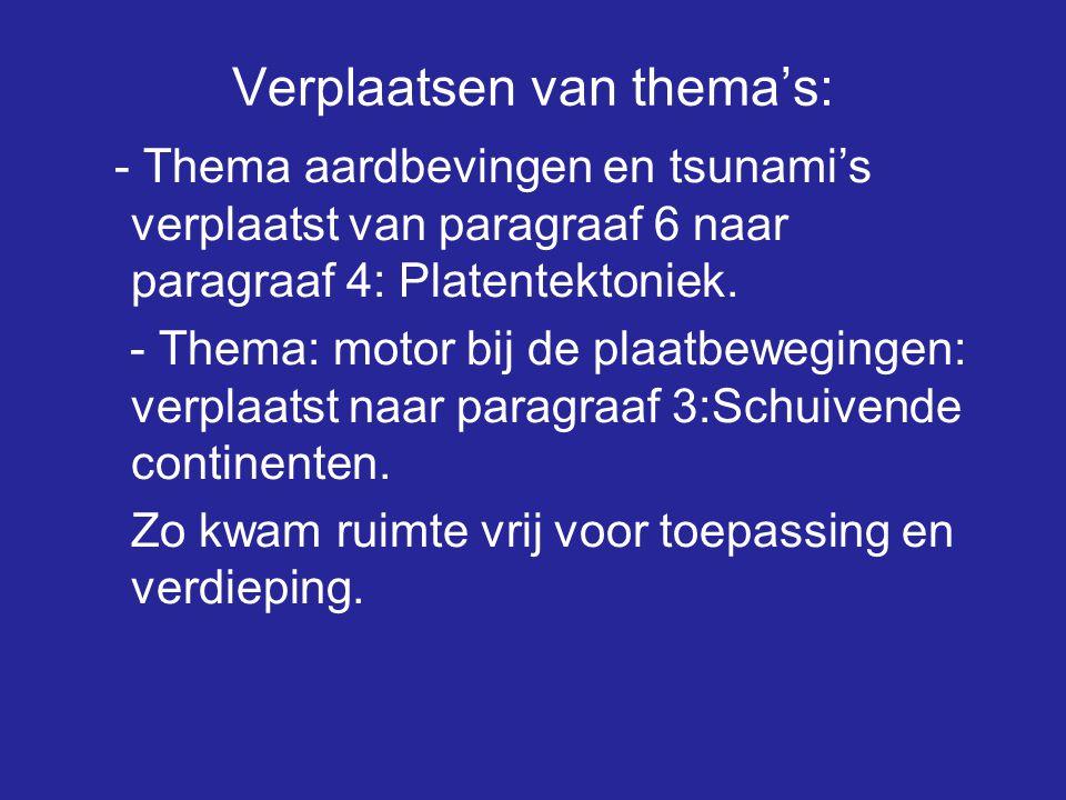 Verplaatsen van thema's: - Thema aardbevingen en tsunami's verplaatst van paragraaf 6 naar paragraaf 4: Platentektoniek. - Thema: motor bij de plaatbe