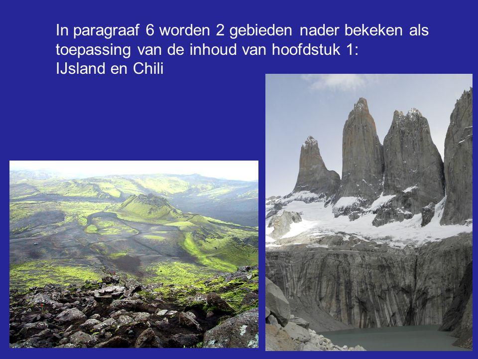 In paragraaf 6 worden 2 gebieden nader bekeken als toepassing van de inhoud van hoofdstuk 1: IJsland en Chili