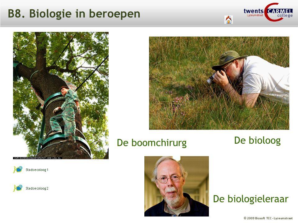 © 2009 Biosoft TCC - Lyceumstraat B8. Biologie in beroepen Stadsecoloog 1 Stadsecoloog 2 De bioloog De boomchirurg De biologieleraar