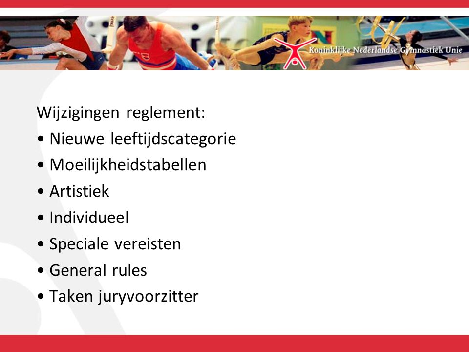 Wijzigingen reglement: Nieuwe leeftijdscategorie Moeilijkheidstabellen Artistiek Individueel Speciale vereisten General rules Taken juryvoorzitter