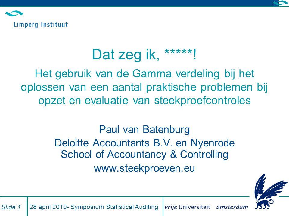 28 april 2010- Symposium Statistical Auditing Slide 2 Overzicht Evaluatie en ontwerp van een steekproef Steekproef uitbreiden om beter te kunnen schatten Combineren van steekproeven Audit Risk Model revisited Materialiteit toekennen om fouten te isoleren Shared Services Audit