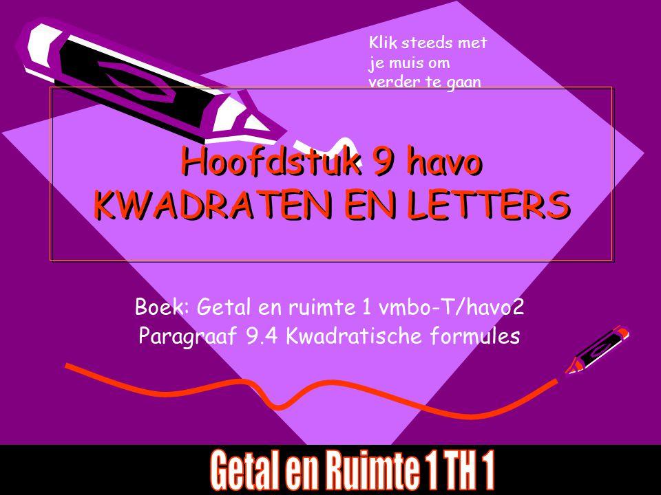 Hoofdstuk 9 havo KWADRATEN EN LETTERS Boek: Getal en ruimte 1 vmbo-T/havo2 Paragraaf 9.4 Kwadratische formules Klik steeds met je muis om verder te ga