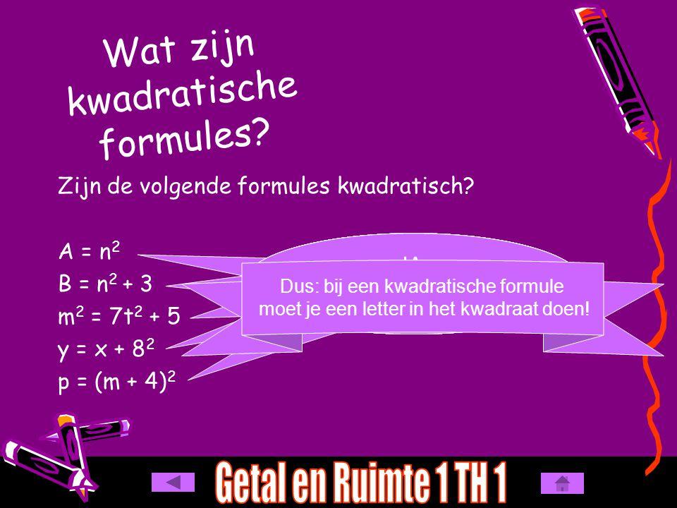 Wat zijn kwadratische formules? Zijn de volgende formules kwadratisch? A = n 2 B = n 2 + 3 m 2 = 7t 2 + 5 y = x + 8 2 p = (m + 4) 2 JA: er staat een k