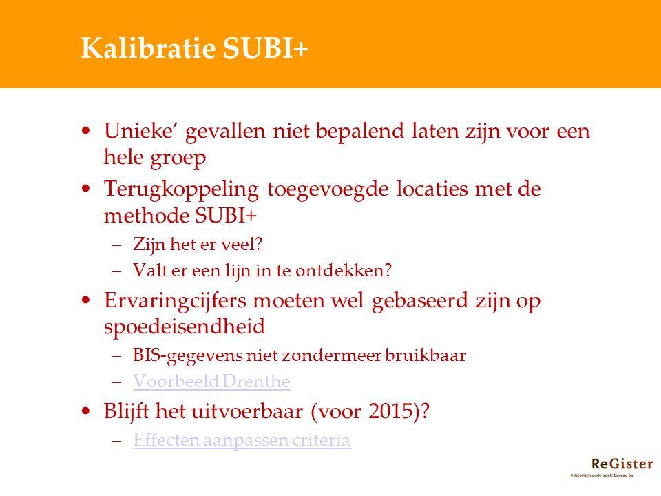 Kalibratie SUBI+ Unieke' gevallen niet bepalend laten zijn voor een hele groep Terugkoppeling toegevoegde locaties met de methode SUBI+ –Zijn het er v