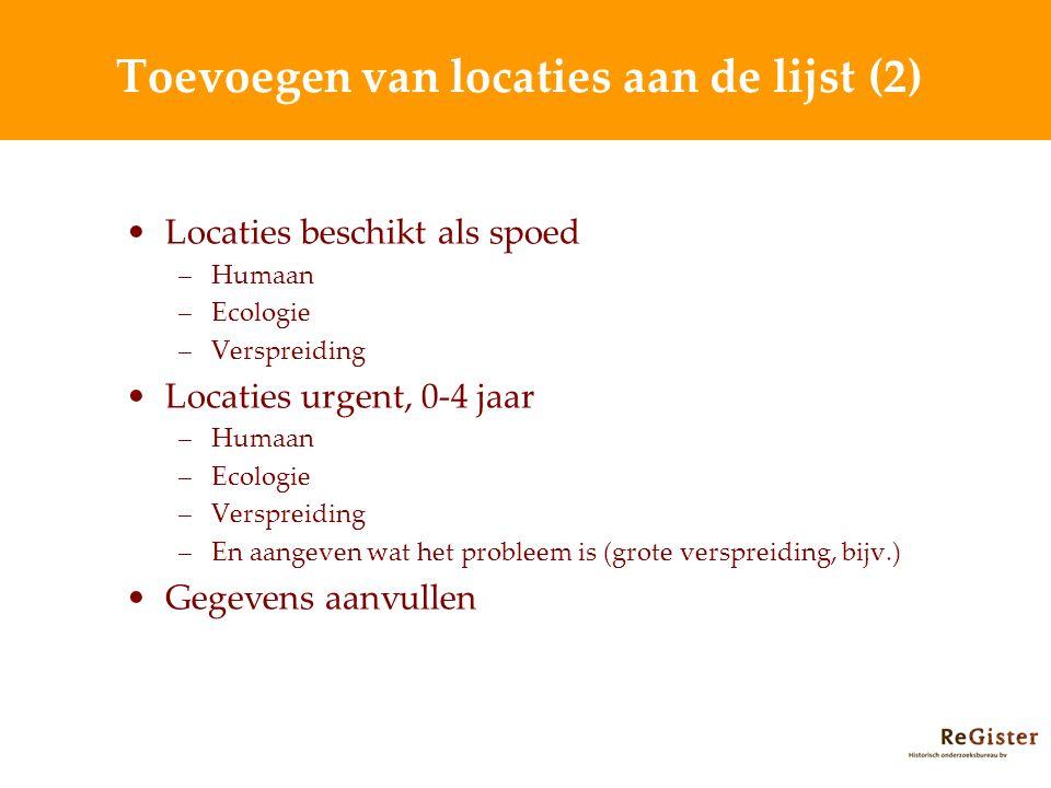 Toevoegen van locaties aan de lijst (2) Locaties beschikt als spoed –Humaan –Ecologie –Verspreiding Locaties urgent, 0-4 jaar –Humaan –Ecologie –Versp