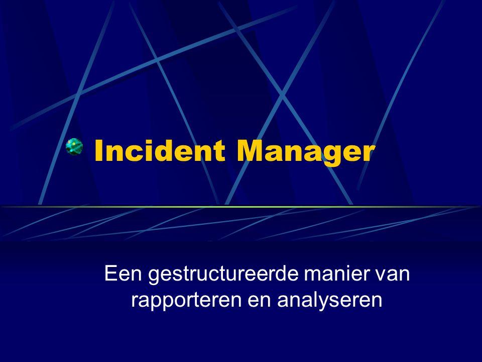 Incident Manager Een gestructureerde manier van rapporteren en analyseren