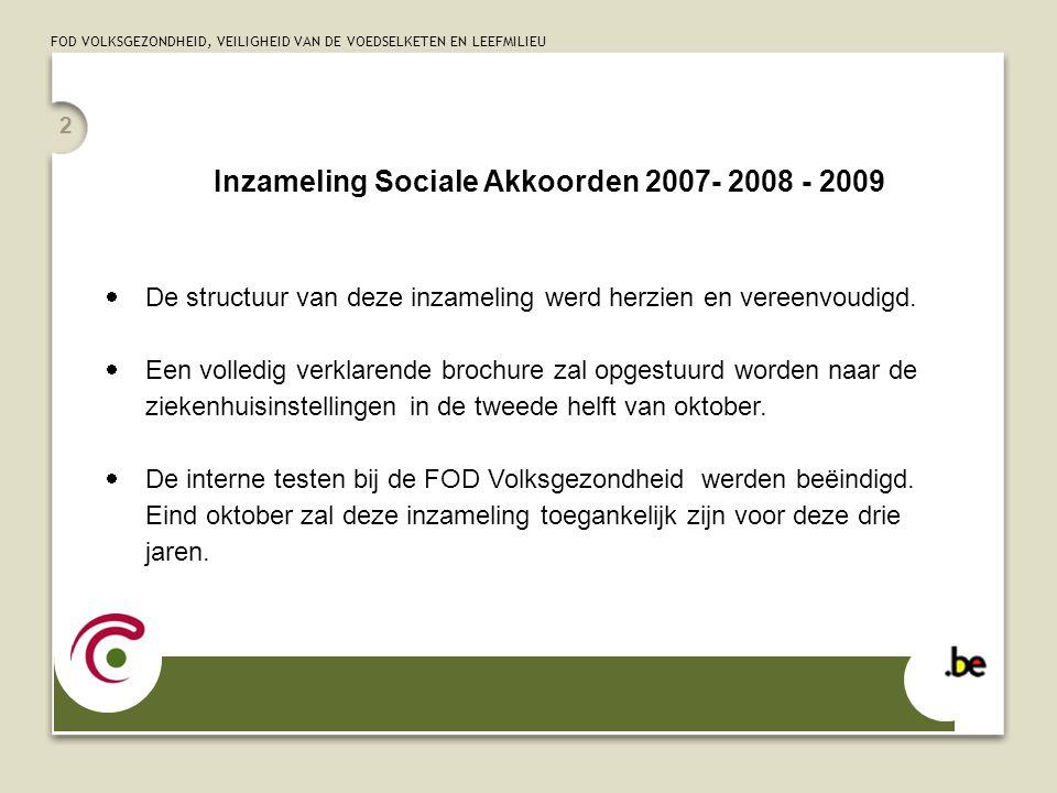 FOD VOLKSGEZONDHEID, VEILIGHEID VAN DE VOEDSELKETEN EN LEEFMILIEU 2 Inzameling Sociale Akkoorden 2007- 2008 - 2009  De structuur van deze inzameling werd herzien en vereenvoudigd.