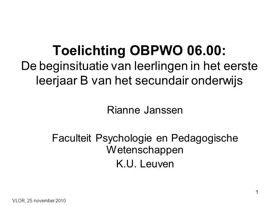 1 Toelichting OBPWO 06.00: De beginsituatie van leerlingen in het eerste leerjaar B van het secundair onderwijs Rianne Janssen Faculteit Psychologie en Pedagogische Wetenschappen K.U.