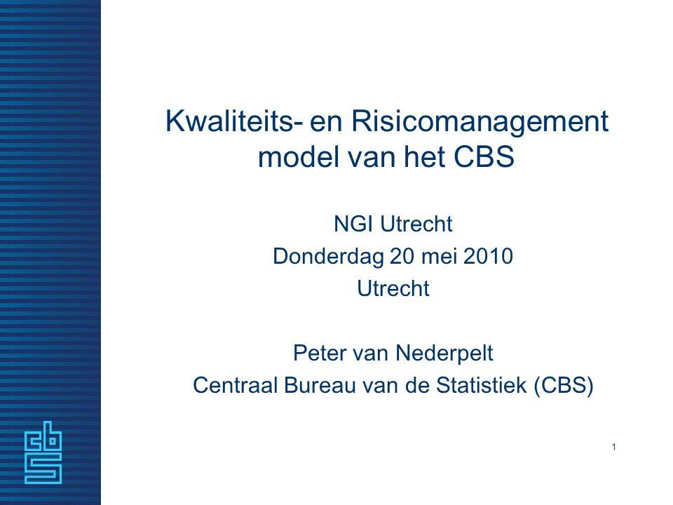 1 Kwaliteits- en Risicomanagement model van het CBS NGI Utrecht Donderdag 20 mei 2010 Utrecht Peter van Nederpelt Centraal Bureau van de Statistiek (C