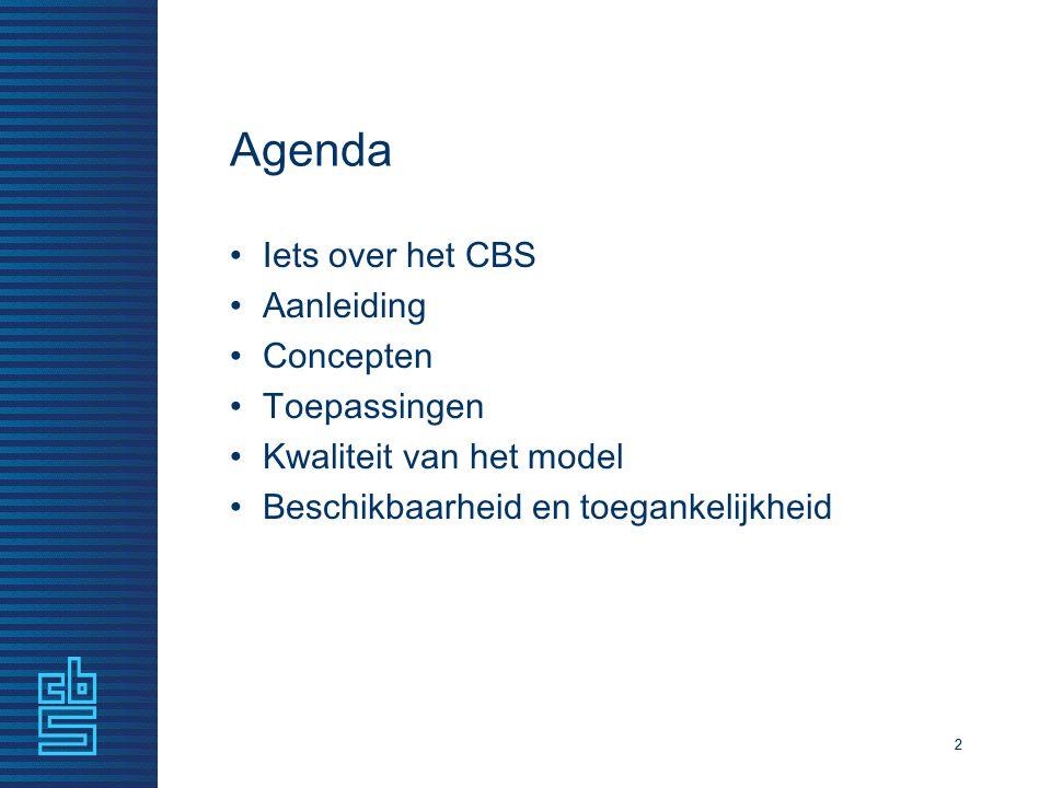 22 Agenda Iets over het CBS Aanleiding Concepten Toepassingen Kwaliteit van het model Beschikbaarheid en toegankelijkheid