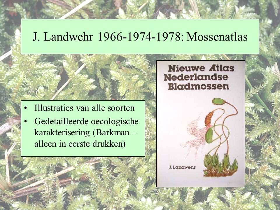 J. Landwehr 1966-1974-1978: Mossenatlas Illustraties van alle soorten Gedetailleerde oecologische karakterisering (Barkman – alleen in eerste drukken)