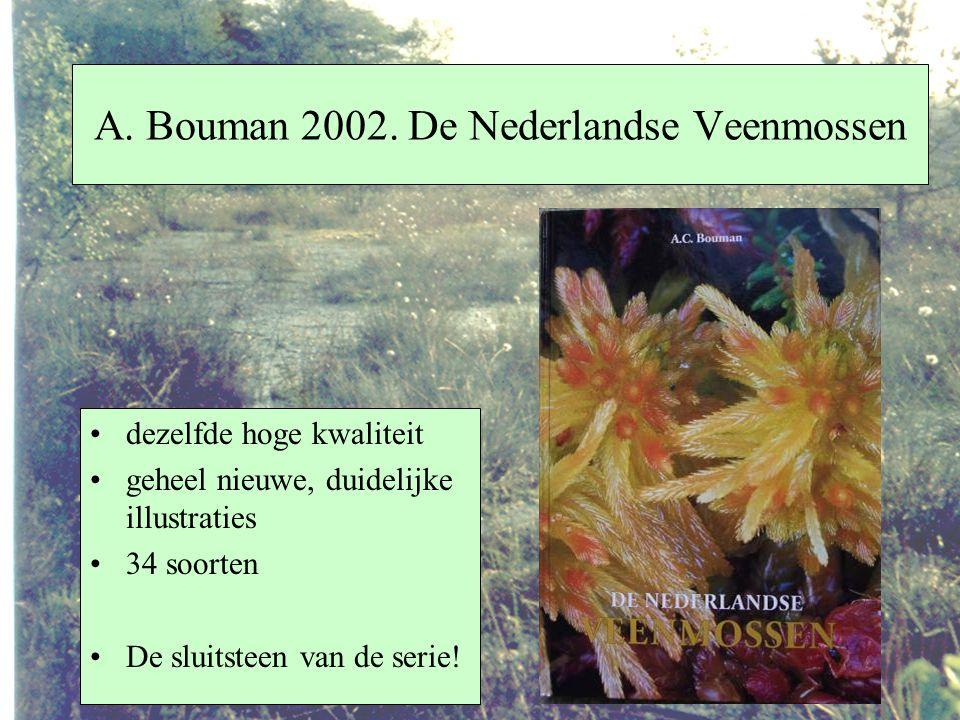A. Bouman 2002. De Nederlandse Veenmossen dezelfde hoge kwaliteit geheel nieuwe, duidelijke illustraties 34 soorten De sluitsteen van de serie!